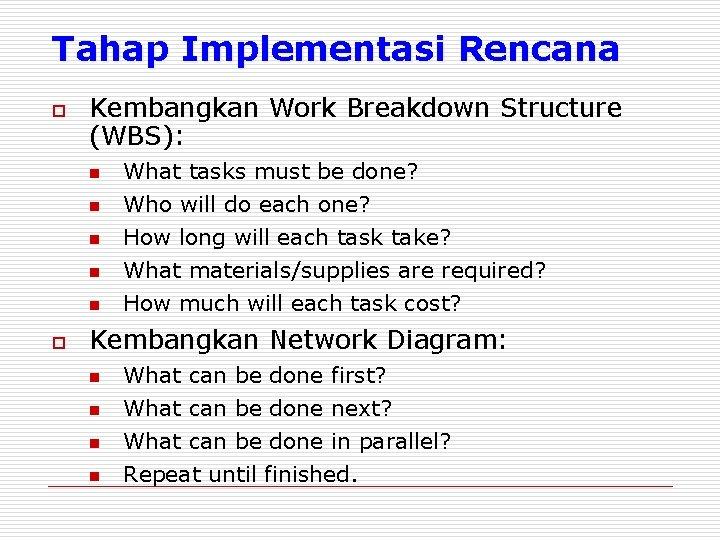 Tahap Implementasi Rencana o Kembangkan Work Breakdown Structure (WBS): n n n o What