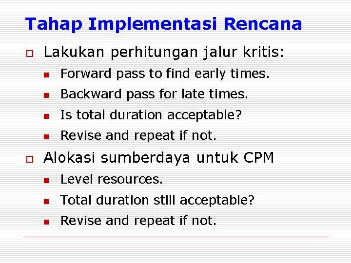 Tahap Implementasi Rencana o o Lakukan perhitungan jalur kritis: n Forward pass to find