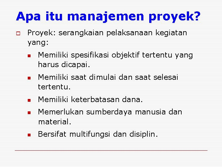 Apa itu manajemen proyek? o Proyek: serangkaian pelaksanaan kegiatan yang: n n n Memiliki