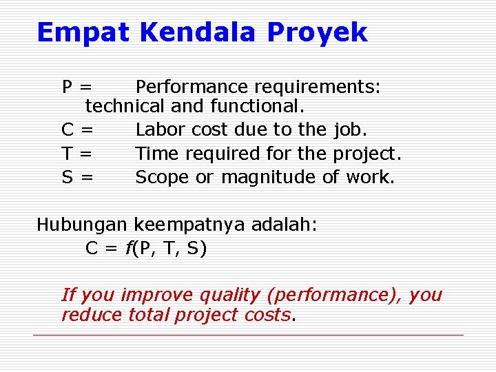 Empat Kendala Proyek P= Performance requirements: technical and functional. C= Labor cost due to