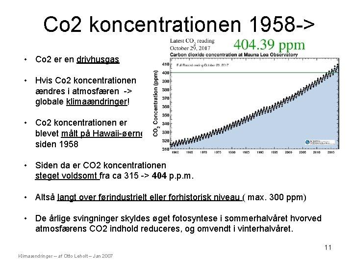 Co 2 koncentrationen 1958 -> • Co 2 er en drivhusgas • Hvis Co