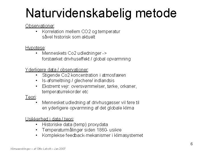 Naturvidenskabelig metode Observationer: • Korrelation mellem CO 2 og temperatur såvel historisk som aktuelt