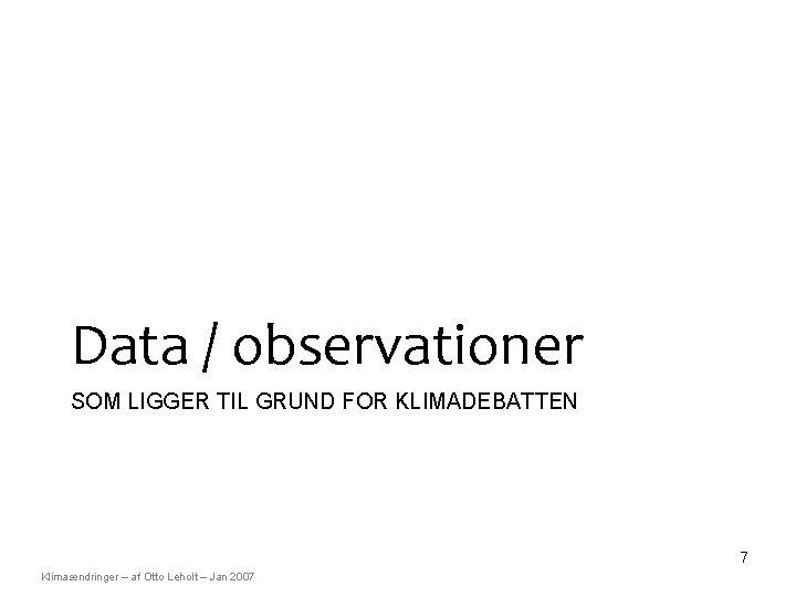 Data / observationer SOM LIGGER TIL GRUND FOR KLIMADEBATTEN 7 Klimaændringer – af Otto