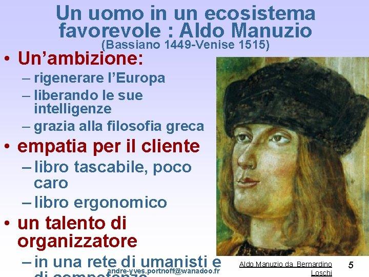 Un uomo in un ecosistema favorevole : Aldo Manuzio (Bassiano 1449 -Venise 1515) •