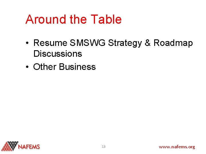 Around the Table • Resume SMSWG Strategy & Roadmap Discussions • Other Business 13