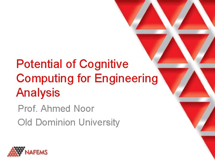 Potential of Cognitive Computing for Engineering Analysis and Design Prof. Ahmed Noor Old Dominion