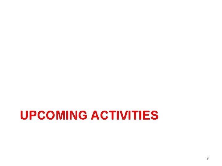 UPCOMING ACTIVITIES 9