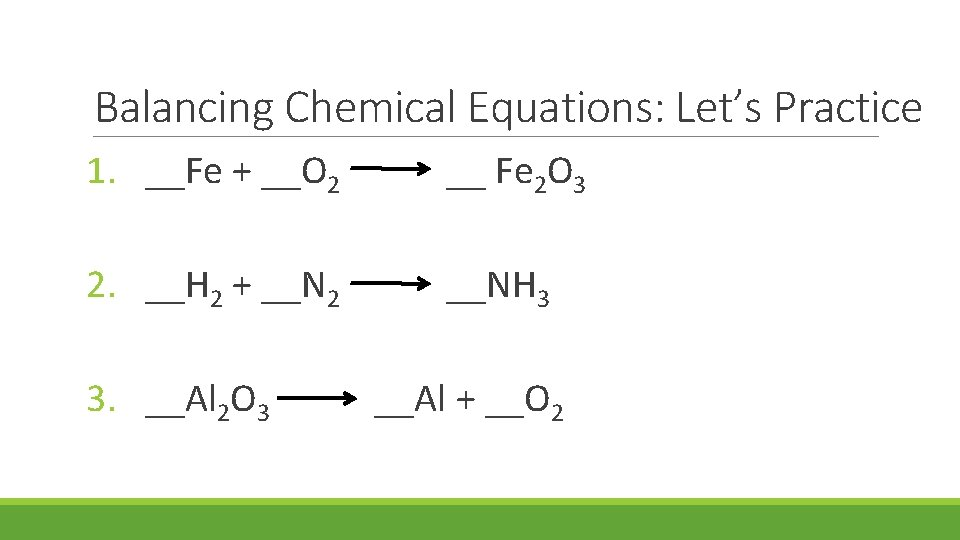 Balancing Chemical Equations: Let's Practice 1. __Fe + __O 2 __ Fe 2 O