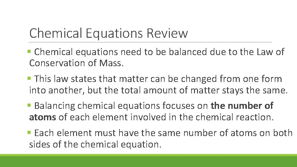 Chemical Equations Review § Chemical equations need to be balanced due to the Law