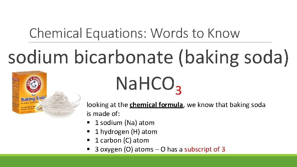 Chemical Equations: Words to Know sodium bicarbonate (baking soda) Na. HCO 3 looking at