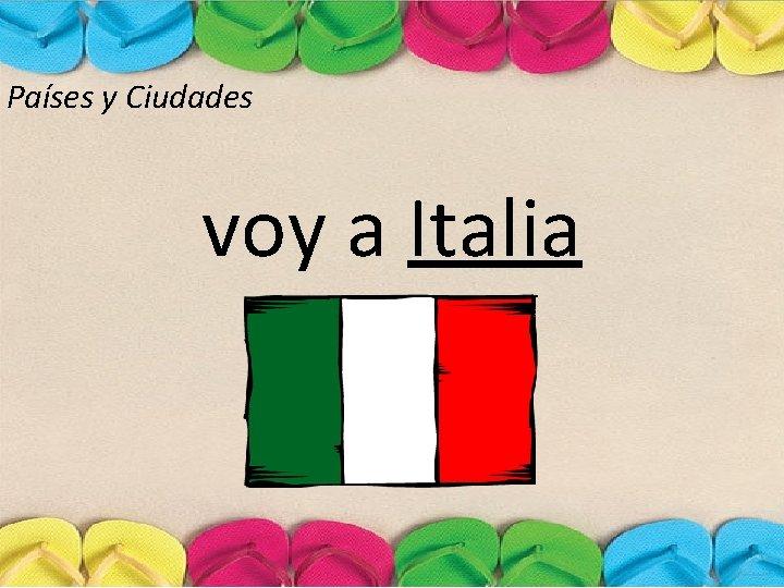Países y Ciudades voy a Italia
