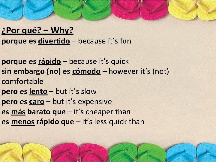 ¿Por qué? – Why? porque es divertido – because it's fun porque es rápido