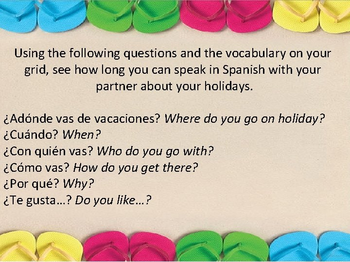 Using the following questions and the vocabulary on your grid, see how long you