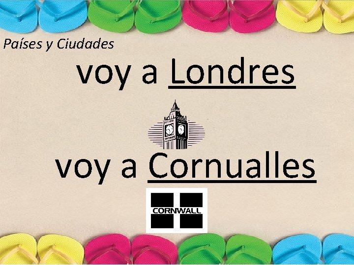 Países y Ciudades voy a Londres voy a Cornualles