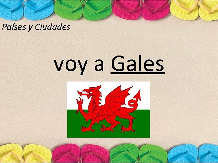 Países y Ciudades voy a Gales