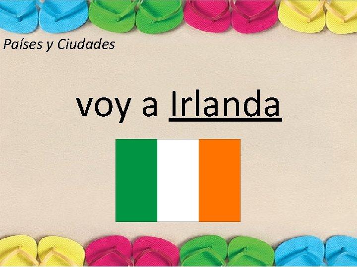 Países y Ciudades voy a Irlanda