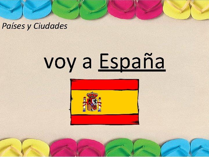 Países y Ciudades voy a España