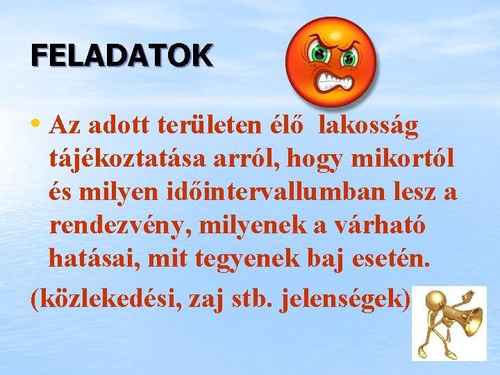 FELADATOK • Az adott területen élő lakosság tájékoztatása arról, hogy mikortól és milyen időintervallumban