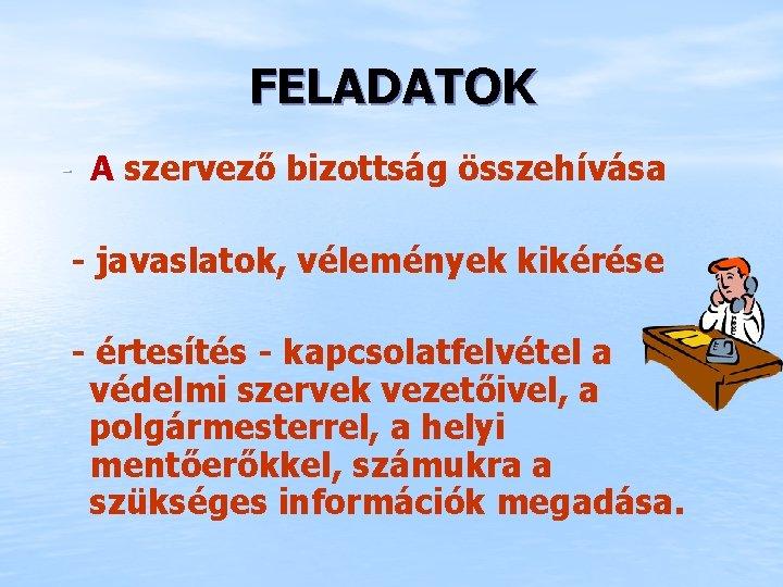 FELADATOK - A szervező bizottság összehívása - javaslatok, vélemények kikérése - értesítés - kapcsolatfelvétel
