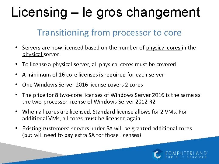 Licensing – le gros changement Transitioning from processor to core • Servers are now