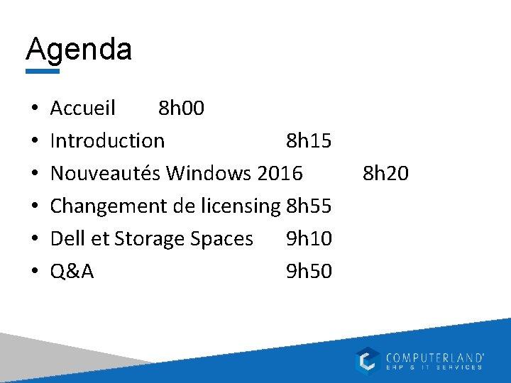 Agenda • • • Accueil 8 h 00 Introduction 8 h 15 Nouveautés Windows