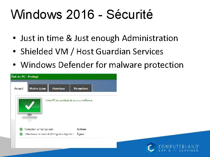 Windows 2016 - Sécurité • Just in time & Just enough Administration • Shielded