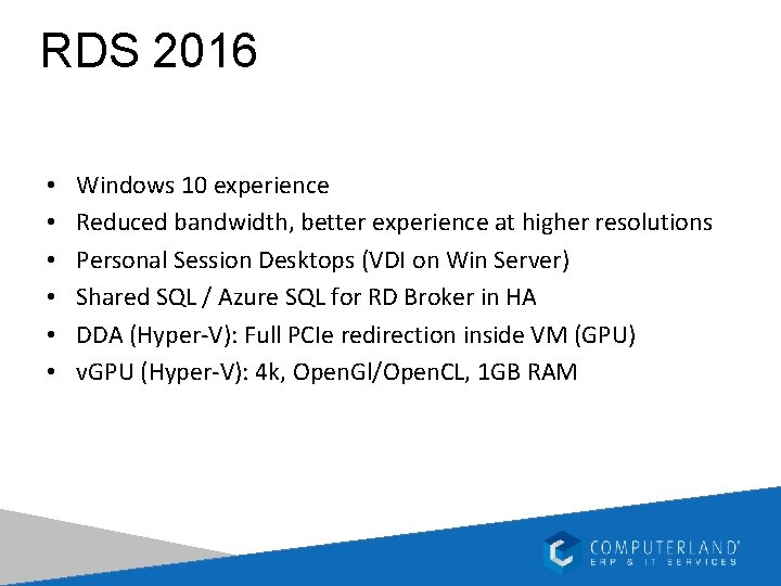 RDS 2016 • • • Windows 10 experience Reduced bandwidth, better experience at higher