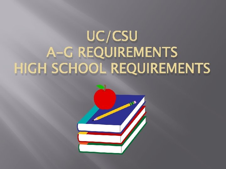 UC/CSU A-G REQUIREMENTS HIGH SCHOOL REQUIREMENTS