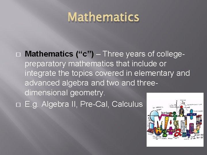 """Mathematics � � Mathematics (""""c"""") – Three years of collegepreparatory mathematics that include or"""