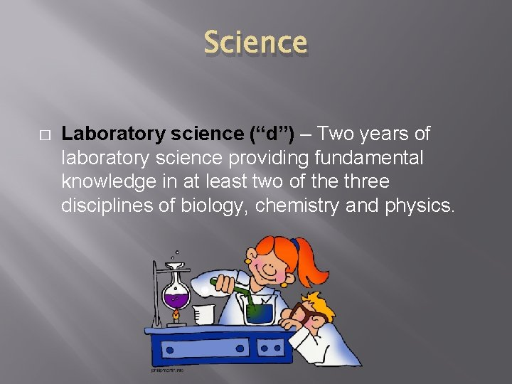 """Science � Laboratory science (""""d"""") – Two years of laboratory science providing fundamental knowledge"""
