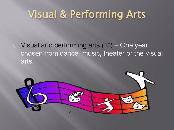 """Visual & Performing Arts � Visual and performing arts (""""f"""") – One year chosen"""