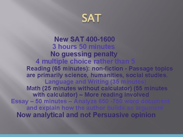 SAT New SAT 400 -1600 3 hours 50 minutes No guessing penalty 4 multiple