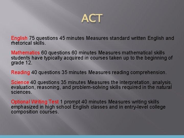 ACT English 75 questions 45 minutes Measures standard written English and rhetorical skills. Mathematics