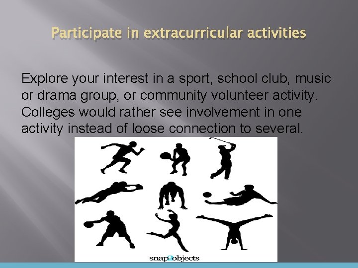 Participate in extracurricular activities Explore your interest in a sport, school club, music or