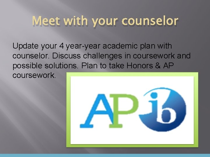 Meet with your counselor Update your 4 year-year academic plan with counselor. Discuss challenges