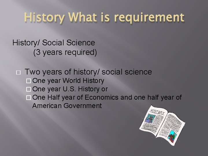 History What is requirement History/ Social Science (3 years required) � Two years of