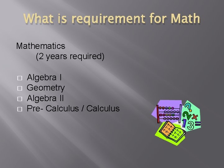 What is requirement for Mathematics (2 years required) � � Algebra I Geometry Algebra
