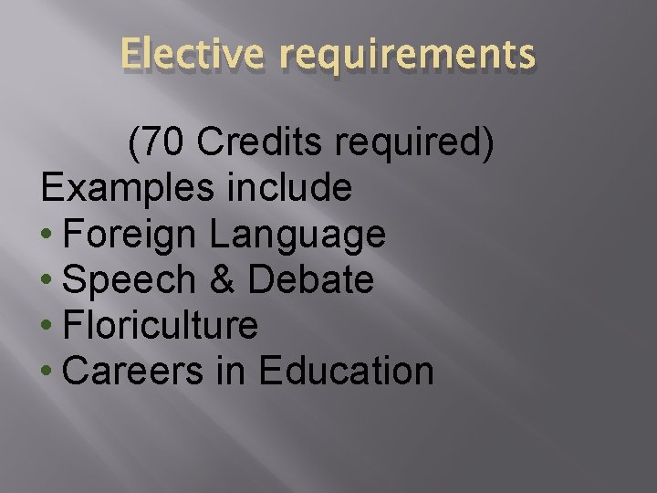 Elective requirements (70 Credits required) Examples include • Foreign Language • Speech & Debate