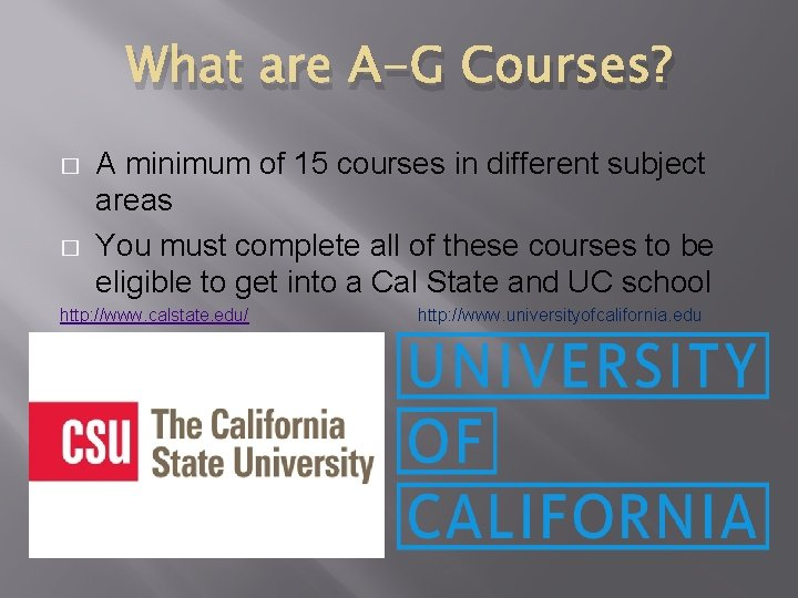 What are A-G Courses? � � A minimum of 15 courses in different subject