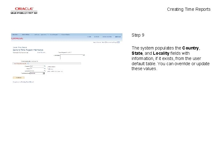 Creating Time Reports Step 9 The system populates the Country, State, and Locality fields