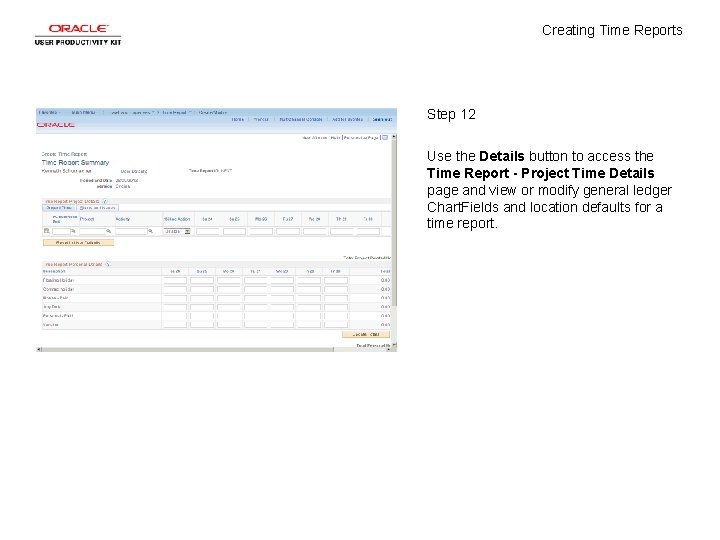 Creating Time Reports Step 12 Use the Details button to access the Time Report