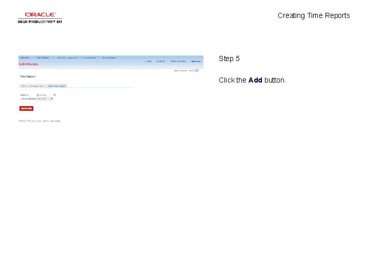 Creating Time Reports Step 5 Click the Add button.