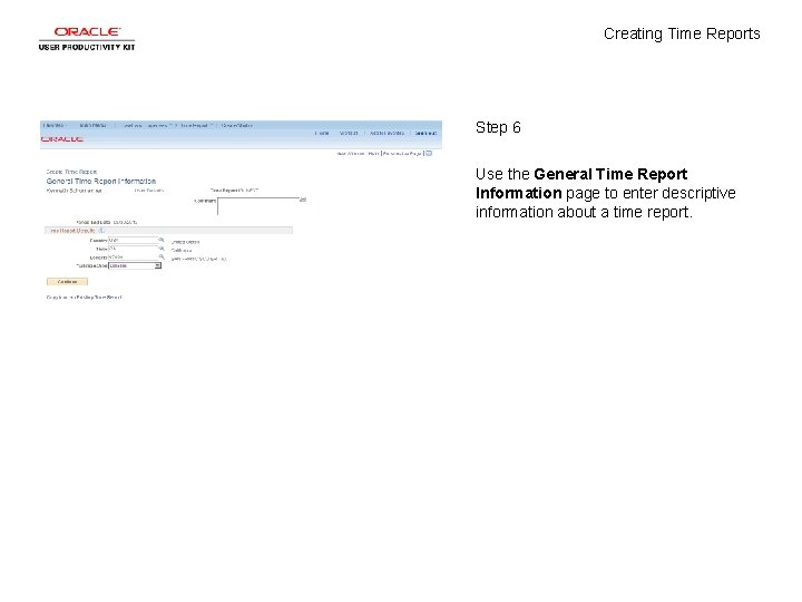 Creating Time Reports Step 6 Use the General Time Report Information page to enter