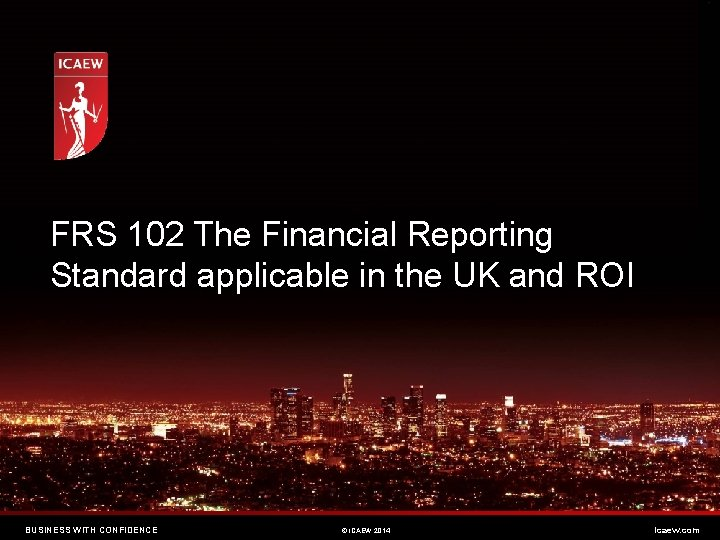 FRS 102 The Financial Reporting Standard applicable in the UK and ROI BUSINESS WITH