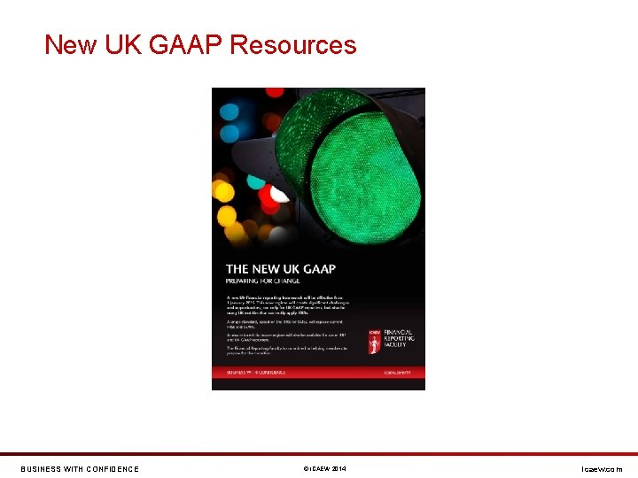 New UK GAAP Resources BUSINESS WITH CONFIDENCE © ICAEW 2014 icaew. com