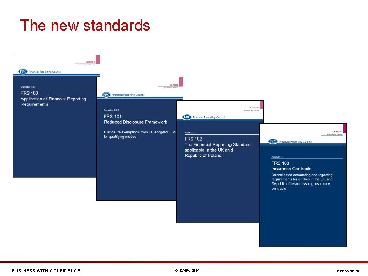The new standards BUSINESS WITH CONFIDENCE © ICAEW 2014 icaew. com