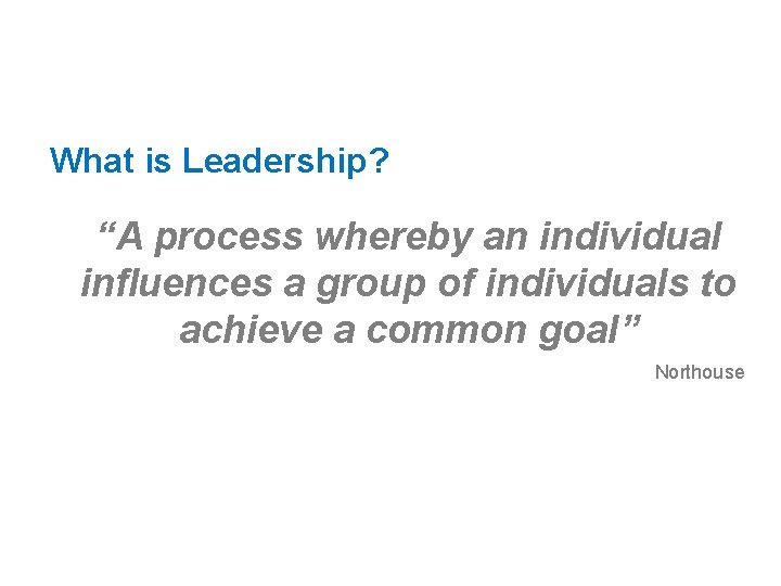 """What is Leadership? """"A process whereby an individual influences a group of individuals to"""