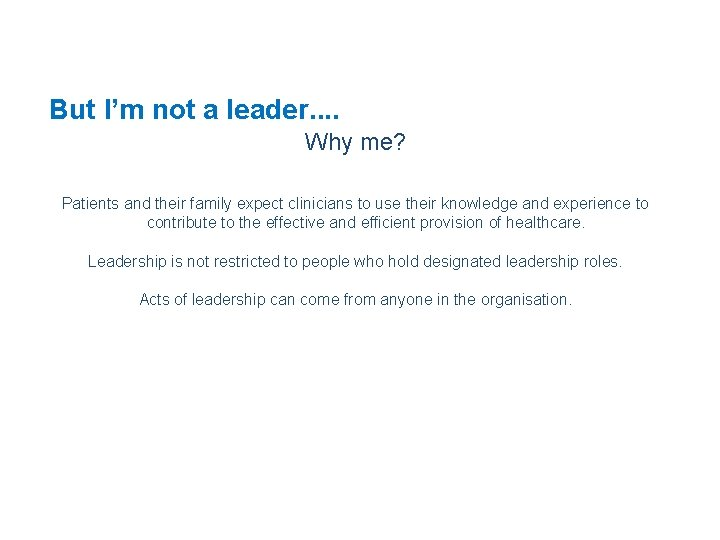 But I'm not a leader. . Why me? Patients and their family expect clinicians