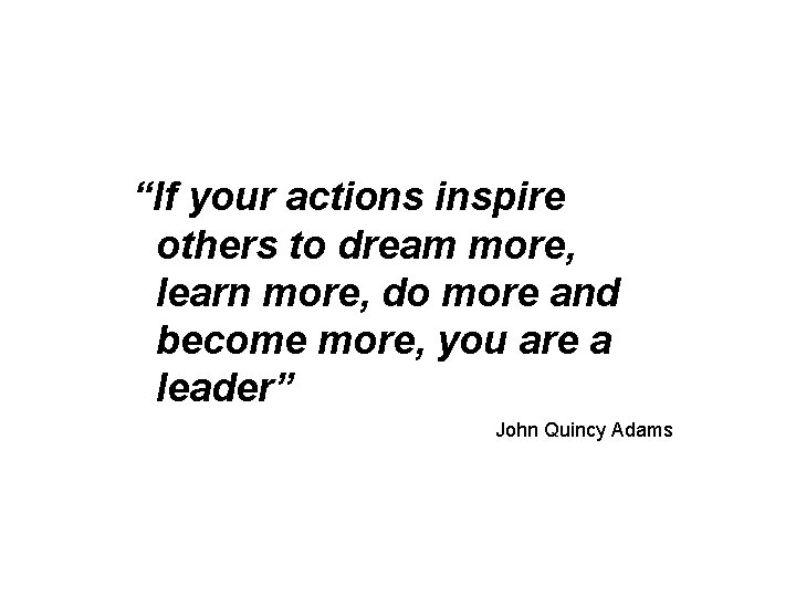 """""""If your actions inspire others to dream more, learn more, do more and become"""