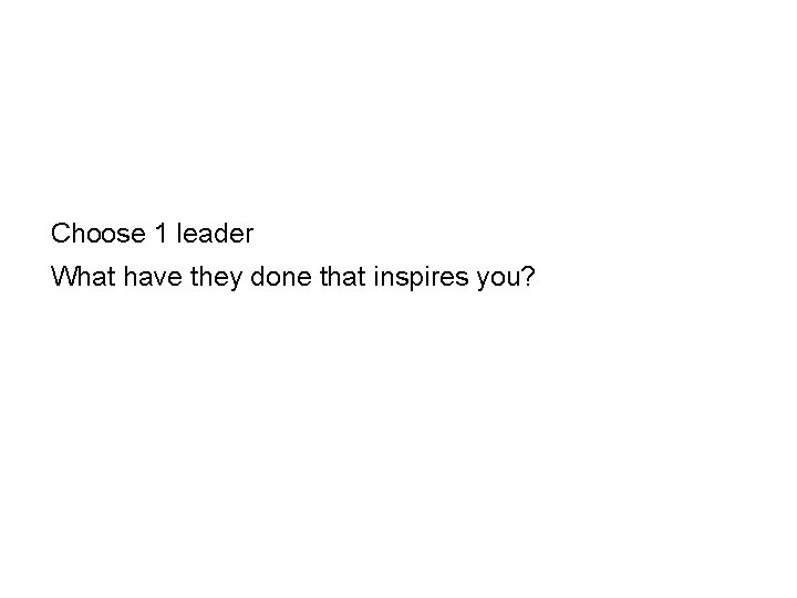 Choose 1 leader What have they done that inspires you?